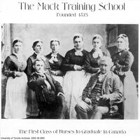 "[First class of Nurses to graduate in Canada] - ""The Mack Training School"""